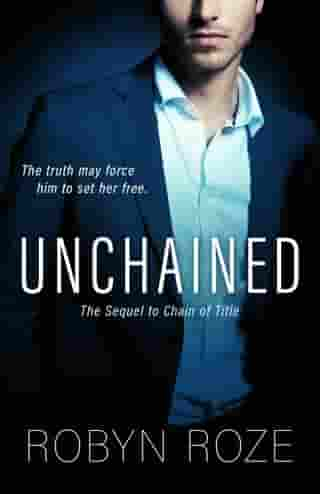 Unchained: The Sequel to Chain of Title by Robyn Roze