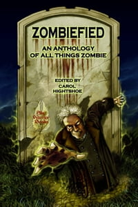 Zombiefied! An Anthology of All Things Zombie: Zombiefied, #1