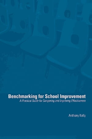 Benchmarking for School Improvement A Practical Guide for Comparing and Achieving Effectiveness