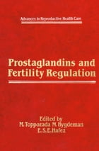 Prostaglandins and Fertility Regulation by M. Toppozada