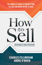 How to Sell: Succeeding in a Noble Profession by Charles Fellingham