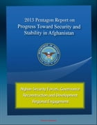2013 Pentagon Report on Progress Toward Security and Stability in Afghanistan: Afghan Security Forces, Governance, Reconstruction and Development, Reg by Progressive Management