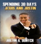 Spending Thirty Days With Jesus and Justin by Justin Dortch