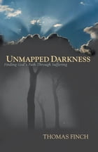 Unmapped Darkness: Finding God's Path Through Suffering by Finch,Thomas