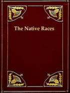 The Native Races, Volumes I-II, Complete: Wild Tribes, and Civilized Nations by Hubert Howe Bancroft