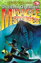 Guide's Greatest Miracle Stories by Helen Lee Robinson