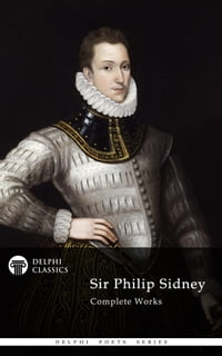 Complete Works of Sir Philip Sidney (Delphi Classics)