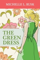 The Green Dress by Michelle L. Rusk