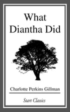 What Diantha Did by Charlotte Perkins Gillman
