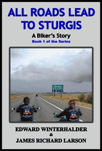 All Roads Lead To Sturgis: A Biker's Story: Book 1 of the Series
