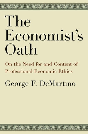 The Economist's Oath On the Need for and Content of Professional Economic Ethics