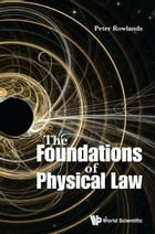 The Foundations of Physical Law by Peter Rowlands