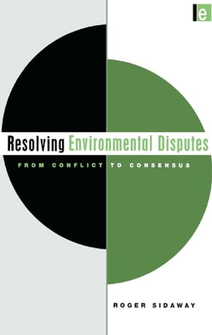 Resolving Environmental Disputes From Conflict to Consensus