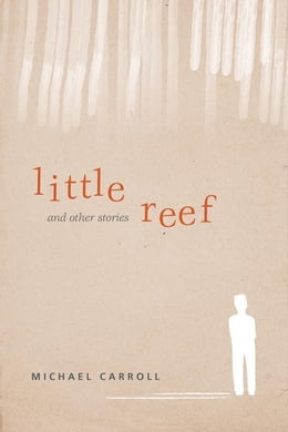 Book Little Reef and Other Stories by Carroll, Michael