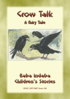 CROW TALK - A Children's Folk Tale about how to understand animals: Baba Indaba's Children's Stories - Issue 341 by Anon E. Mouse