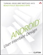 Android User Interface Design: Turning Ideas and Sketches into Beautifully Designed Apps by Ian G. Clifton