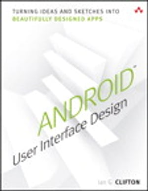 Android User Interface Design Turning Ideas and Sketches into Beautifully Designed Apps
