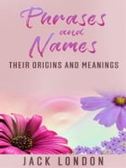 Phrases and names - their origins and meanings by Trench H. Johnson