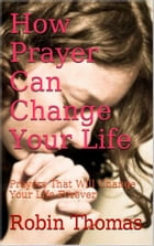 How Prayer Can Change Your Life by Robin Thomas