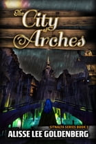 The City of Arches: Sitnalta Series Book 3 by Alisse   Lee Goldenberg
