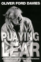 Playing Lear: An insider's guide from text to performance by Oliver Ford Davies
