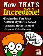 Now That's Incredible!: A compilation of Fun Facts About Our Crazy, Mixed-Up World by Sven Hyltén-Cavallius