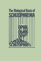 The Biological Basis of Schizophrenia by W.A. Hemmings