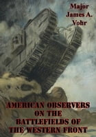 American Observers On The Battlefields Of The Western Front