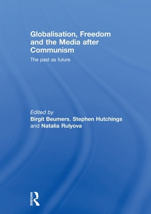 Globalisation,  Freedom and the Media after Communism The Past as Future