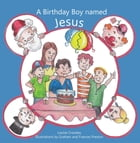 A Birthday Boy Named Jesus by Louise Crossley