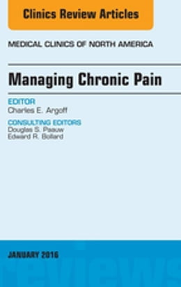 Book Managing Chronic Pain, An Issue of Medical Clinics of North America, E-Book by Charles E. Argoff, MD