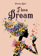 I love Dream by Penelope Rìplei