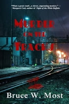 Murder on the Tracks by Bruce W. Most