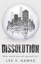 Dissolution by Lee S. Hawke