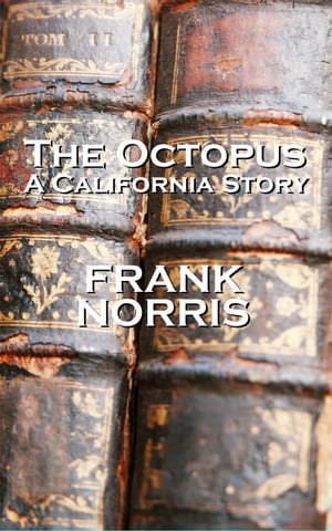 Frank Norriss The Octopus ( A California Story) by Frank Norris