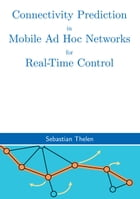 Connectivity Prediction in Mobile Ad Hoc Networks for Real-Time Control by Sebastian Thelen