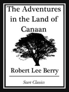 The Adventures in the Land of Canaan by Robert Lee Berry