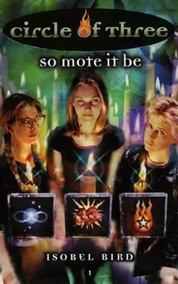 Book Circle of Three #1: So Mote It Be by Isobel Bird
