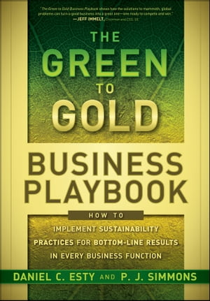The Green to Gold Business Playbook How to Implement Sustainability Practices for Bottom-Line Results in Every Business Function