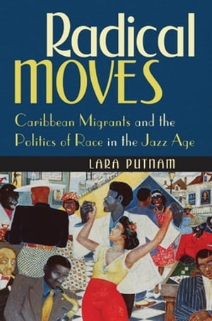 Radical Moves Caribbean Migrants and the Politics of Race in the Jazz Age