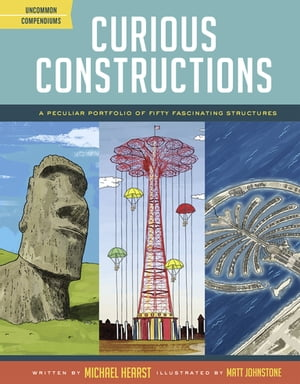 Curious Constructions A Peculiar Portfolio of Fifty Fascinating Structures