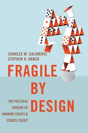 Fragile by Design The Political Origins of Banking Crises and Scarce Credit