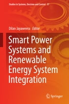 Smart Power Systems and Renewable Energy System Integration by Dilan Jayaweera