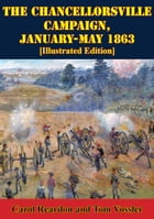 The Chancellorsville Campaign, January-May 1863 [Illustrated Edition] by Bradford A. Wineman