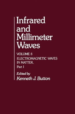 Book Infrared and Millimeter Waves V8: Electromagnetic Waves in Matter, Part I by Button, Kenneth J.
