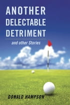 Another Delectable Detriment and other Stories by Donald Hampson