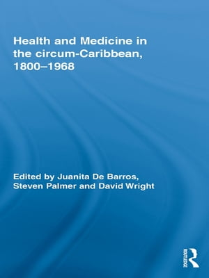 Health and Medicine in the circum-Caribbean,  1800?1968