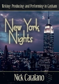 New York Nights: Writing, Producing and Performing in Gotham