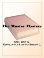 The Master Mystery by Arthur B. Reeve And John W. Grey