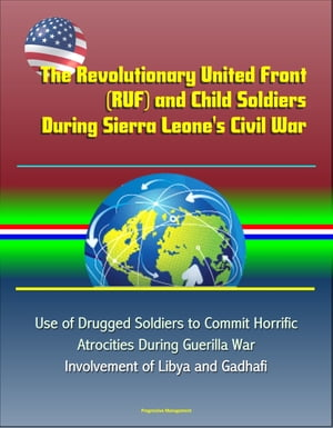 The Revolutionary United Front (RUF) and Child Soldiers During Sierra Leone's Civil War - Use of Drugged Soldiers to Commit Horrific Atrocities During